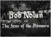 Screen credits for Bob Nolan and Sons Of The Pioneers